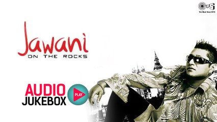 Jawani On The Rocks by Taz Stereo Nation | Audio Songs Jukebox | Superhit Hindi Indipop Songs