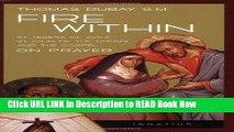 eBook Free Fire Within: St. Teresa of Avila, St. John of the Cross and the Gospel-On Prayer Read