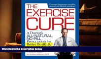PDF [DOWNLOAD] The Exercise Cure: A Doctor s All-Natural, No-Pill Prescription for Better Health