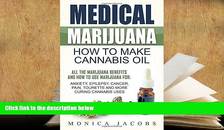 PDF [DOWNLOAD] Medical Marijuana: How to Make Cannabis Oil: All The Marijuana Benefits And How To