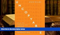 Read Online Uncopyable: How To Create An Unfair Advantage Over Your Competition Pre Order