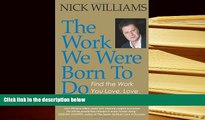 FREE [DOWNLOAD] The Work We Were Born To Do: Find the Work You Love, Love the Work You Do Nick
