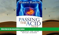 EBOOK ONLINE  Passing The Acid Test: Natural cures and Remedies for Acid Reflux Disease  BEST PDF