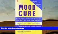 PDF [DOWNLOAD] The Mood Cure: The 4-Step Program to Take Charge of Your Emotions--Today Julia