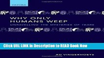 Free ePub Why only humans weep: Unravelling the mysteries of tears Free Online