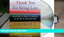Best Ebook  Thank You for Being Late: An Optimist s Guide to Thriving in the Age of Accelerations