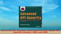 READ ONLINE  Advanced API Security Securing APIs with OAuth 20 OpenID Connect JWS and JWE