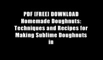 PDF [FREE] DOWNLOAD Homemade Doughnuts: Techniques and Recipes for Making Sublime Doughnuts in