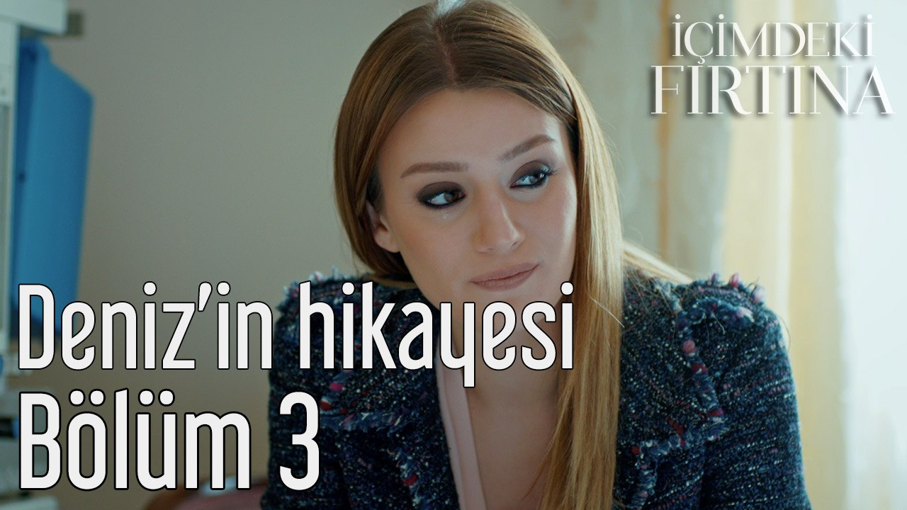 Icimdeki Firtina 3 Bolum Deniz In Hikayesi Dailymotion Video