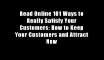 Read Online 101 Ways to Really Satisfy Your Customers: How to Keep Your Customers and Attract New