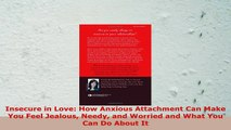 Read  Insecure in Love How Anxious Attachment Can Make You Feel Jealous Needy and Worried and PDF book 9eccb1c0