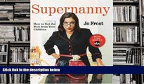 Audiobook  Supernanny: How to Get the Best From Your Children Jo Frost READ ONLINE
