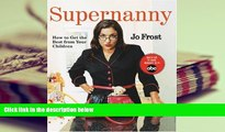 Read Online Supernanny: How to Get the Best From Your Children Jo Frost  [DOWNLOAD] ONLINE