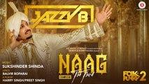 Naag The Third Song HD Video Jazzy B 2017 Folk N Funky 2 Sukshinder Shinda New Punjabi Songs