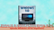 READ ONLINE  Windows 10 An Updated and Edited Windows 10 User Manual Guide for Beginners General Tips