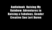 Audiobook  Raising My Rainbow: Adventures in Raising a Fabulous, Gender Creative Son Lori Duron