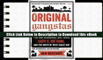 Read Online Original Gangstas: Tupac Shakur, Dr. Dre, Eazy-E, Ice Cube, and the Birth of West