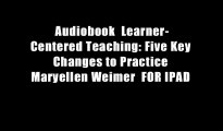 Audiobook  Learner-Centered Teaching: Five Key Changes to Practice Maryellen Weimer  FOR IPAD