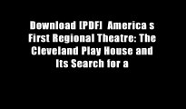 Download [PDF]  America s First Regional Theatre: The Cleveland Play House and Its Search for a