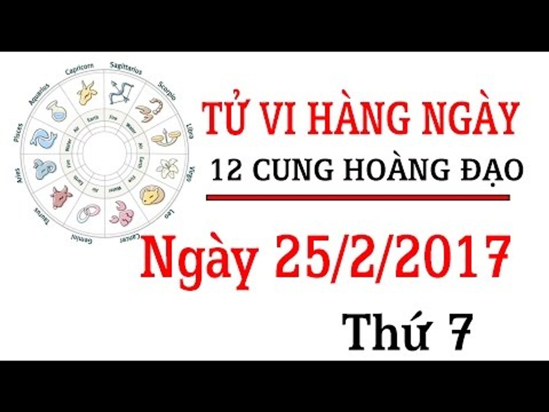 Tử vi thứ 7 ngày 25/2/2017 của 12 cung hoàng đạo mới nhất | Tử Vi 12 Con Giáp
