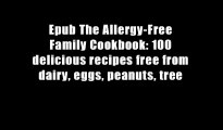 Epub The Allergy-Free Family Cookbook: 100 delicious recipes free from dairy, eggs, peanuts, tree
