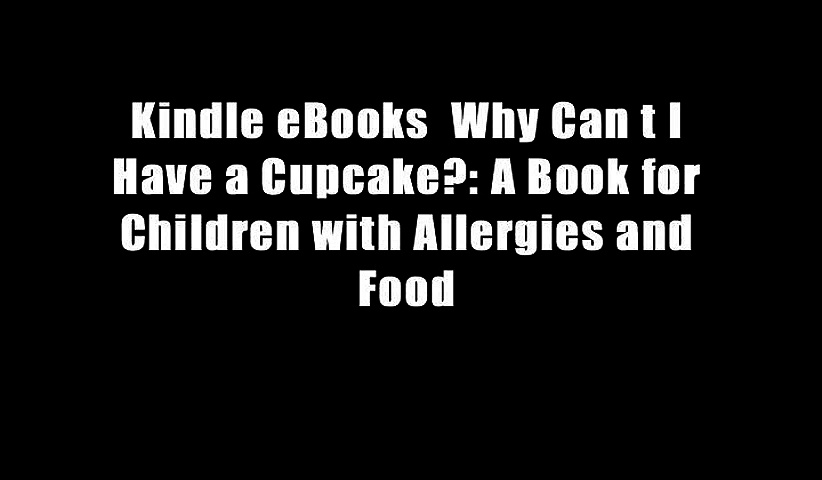Kindle eBooks  Why Can t I Have a Cupcake?: A Book for Children with Allergies and Food