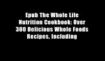Epub The Whole Life Nutrition Cookbook: Over 300 Delicious Whole Foods Recipes, Including