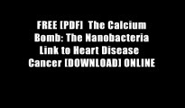 FREE [PDF]  The Calcium Bomb: The Nanobacteria Link to Heart Disease   Cancer [DOWNLOAD] ONLINE