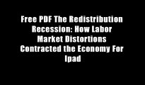 Free PDF The Redistribution Recession: How Labor Market Distortions Contracted the Economy For Ipad