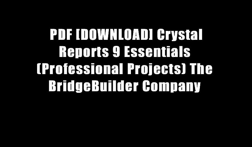PDF [DOWNLOAD] Crystal Reports 9 Essentials (Professional Projects) The  BridgeBuilder Company