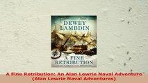 READ ONLINE  A Fine Retribution An Alan Lewrie Naval Adventure Alan Lewrie Naval Adventures