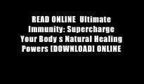 READ ONLINE  Ultimate Immunity: Supercharge Your Body s Natural Healing Powers [DOWNLOAD] ONLINE