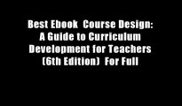 Best Ebook  Course Design: A Guide to Curriculum Development for Teachers (6th Edition)  For Full