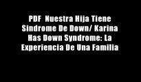PDF  Nuestra Hija Tiene Sindrome De Down/ Karina Has Down Syndrome: La Experiencia De Una Familia
