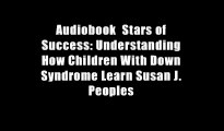 Audiobook  Stars of Success: Understanding How Children With Down Syndrome Learn Susan J. Peoples