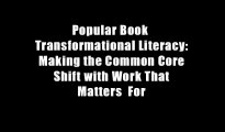 Popular Book  Transformational Literacy: Making the Common Core Shift with Work That Matters  For