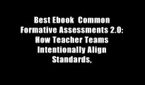 Best Ebook  Common Formative Assessments 2.0: How Teacher Teams Intentionally Align Standards,