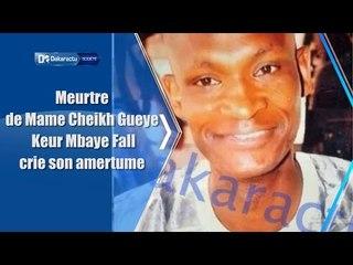 Meurtre de Mame Cheikh Gueye  : Keur Mbaye Fall crie son amertume
