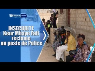 INSECURITÉ : KEUR MBAYE FALL RÉCLAME UN POSTE DE POLICE