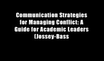 Communication Strategies for Managing Conflict: A Guide for Academic Leaders (Jossey-Bass
