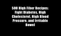 500 High Fiber Recipes: Fight Diabetes, High Cholesterol, High Blood Pressure, and Irritable Bowel