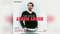 Sam Samani – Aroom Aroom