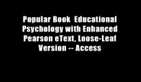 Popular Book  Educational Psychology with Enhanced Pearson eText, Loose-Leaf Version -- Access