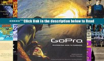 Read GoPro: Professional Guide to Filmmaking [covers the HERO4 and all GoPro cameras] Full Download