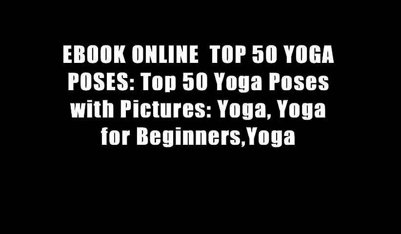 EBOOK ONLINE  TOP 50 YOGA POSES: Top 50 Yoga Poses with Pictures: Yoga, Yoga for Beginners,Yoga