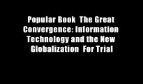 Popular Book  The Great Convergence: Information Technology and the New Globalization  For Trial