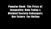Popular Book  The Price of Inequality: How Today s Divided Society Endangers Our Future  For Online