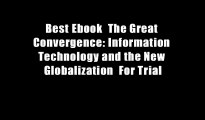 Best Ebook  The Great Convergence: Information Technology and the New Globalization  For Trial