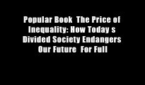 Popular Book  The Price of Inequality: How Today s Divided Society Endangers Our Future  For Full