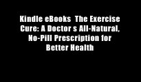 Kindle eBooks  The Exercise Cure: A Doctor s All-Natural, No-Pill Prescription for Better Health